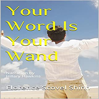 Your Word Is Your Wand                   By:                                                                                                                                 Florence Scovel Shinn                               Narrated by:                                                                                                                                 Hillary Hawkins                      Length: 1 hr and 9 mins     9 ratings     Overall 4.4