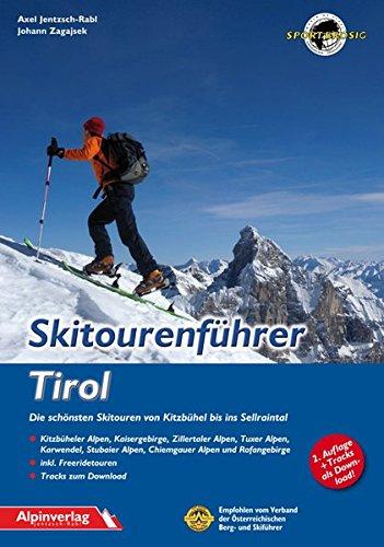 Skitourenführer Tirol: Die schönsten Skitouren von Kitzbühel bis ins Sellraintal: Die schnsten Skitouren von Kitzbhel bis ins Sellraintal