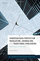 European Data Protection Regulation, Journalism, and Traditional Publishers: Balancing on a Tightrope? (Oxford Data Protection and Privacy Law)