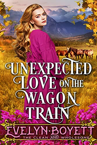 Unexpected Love On The Wagon Train: A Clean Western Historical Romance Novel