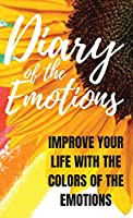 Diary of the Emotions: Improve your Life with the Colors of the Emotions