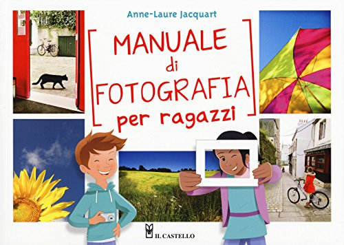 Manuale di fotografia per ragazzi. Ediz. a colori