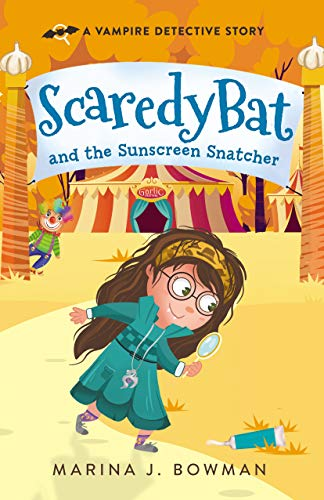 Scaredy Bat and the Sunscreen Snatcher: An Illustrated Mystery Chapter Book for Kids 7-10 (Scaredy Bat: A Vampire Detective Series 2)