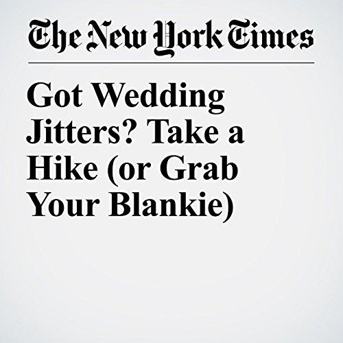 Got Wedding Jitters? Take a Hike (or Grab Your Blankie) copertina