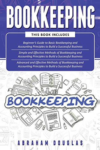 Compare Textbook Prices for Bookkeeping: 3 in 1 - Beginners Guide + Simple Methods + Advanced and Effective Methods of Bookkeeping and Accounting Principles  ISBN 9798699952410 by Douglas, Abraham