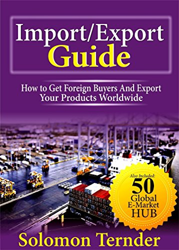 IMPORT/EXPORT GUIDE: How To Get Foreign Buyers And Export Your Products Worldwide (English Edition)