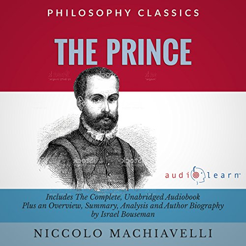 The Prince by Niccolo Machiavelli     The Complete Work Plus an Overview, Chapter by Chapter Summary and Author Biography!              Written by:                                                                                                                                 Niccolo Machiavelli,                                                                                        Israel Bouseman                               Narrated by:                                                                                                                                 Doug Eisengrein                      Length: 4 hrs and 35 mins     3 ratings     Overall 4.0