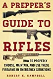 A Prepper's Guide to Rifles: How to Properly Choose, Maintain, and Use These