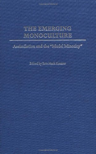 """The Emerging Monoculture: Assimilation and the Model Minority: Assimilation and the """"Model Minority"""" (English Edition)"""
