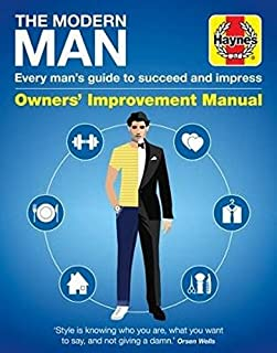 The Modern Man: Every man's guide to succeeding in style (Haynes Manuals)