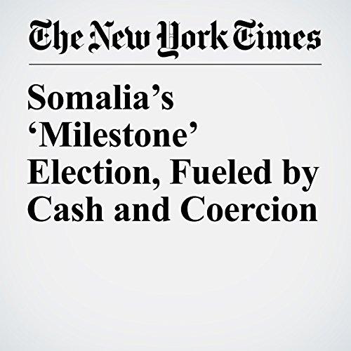 Somalia's 'Milestone' Election, Fueled by Cash and Coercion copertina
