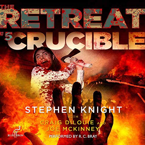 The Retreat #5: Crucible Audiobook By Stephen Knight, Craig DiLouie, Joe McKinney cover art