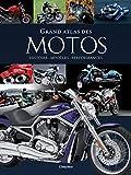 Grand atlas des motos. Histoire,...