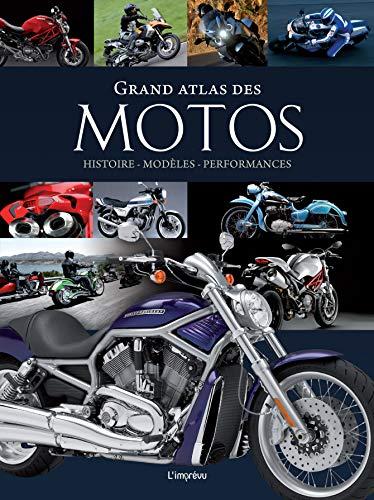 Grand atlas des motos. Histoire, Modèles, Performances