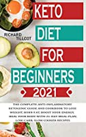 Keto Diet For Beginners 2021: The complete anti-inflammatory ketogenic guide and cookbook to lose weight, burn fat, boost your energy, heal your body with 21-day meal plan, low-carb, slow cooker recipes (Weight Loss Diet Plan)