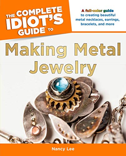 The Complete Idiot's Guide to Making Metal Jewelry: A Full-Color Guide to Creating Beautiful Metal Necklaces, Earrings, Bracelets, and More (English Edition)