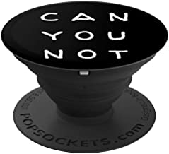 CAN YOU NOT funny sarcastic - PopSockets Grip and Stand for Phones and Tablets
