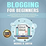 Blogging for Beginners: The Ultimate Guide on SEO Marketing with Your Blog and Making Money Writing, Tips for Copywriting to Generate Multiple Streams of Passive Income Using Affiliates and Ads