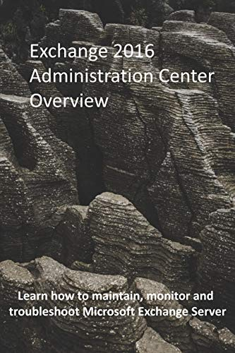Exchange 2016 Administration Center Overview: Learn how to maintain monitor and troubleshoot Microsoft Exchange server (English Edition)