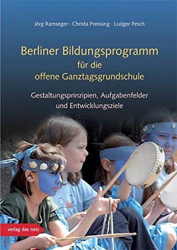 Berliner Bildungsprogramm für die offene Ganztagsgrundschule: Gestaltungsprinzipien, Aufgabenfelder und Entwicklungsziele