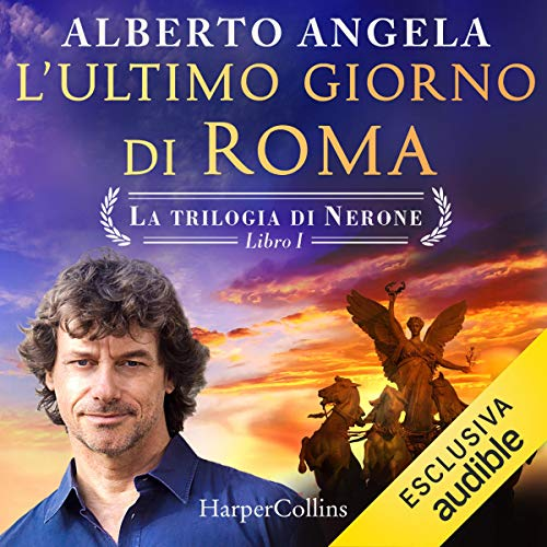 L'ultimo giorno di Roma: Viaggio nella città di Nerone poco prima del grande incendio - La trilogia di Nerone 1