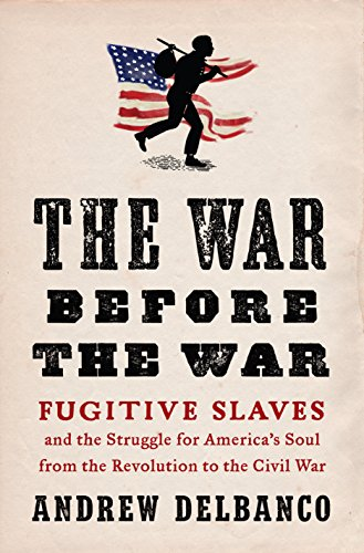 Image of The War Before the War: Fugitive Slaves and the Struggle for America's Soul from the Revolution to the Civil War