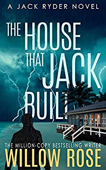 The House that Jack Built: An edge of your seat serial killer thriller (Jack Ryder Book 3) by [Willow Rose]