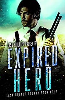 Expired Hero (Last Chance County Book 4) by [Lisa Phillips]