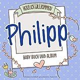 Herzlich Willkommen Philipp - Baby Buch und Album: Personalisiertes Babybuch und Babyalbum, Geschenk zu Schwangerschaft und Geburt, Baby Name auf dem Cover