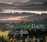 Das Grüne Dach Europas: Bilderreise durch ein Naturparadies im Herzen Europas