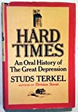 HARD TIMES An Oral History of the Great Depression - Studs Terkel