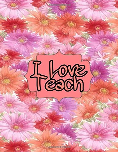 I Love Teach: Weekly and Monthly Teacher Planner | Academic Year Lesson Plan and Record Book with Floral Cover (2020-2021 Lesson plan books for teachers)
