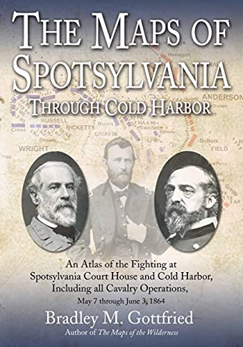 The Maps of Spotsylvania through Cold Harbor: An Atlas of the Fighting at Spotsylvania Court House and Cold Harbor, Including all Cavalry Operations, ... 3, 1864 (Savas Beatie Military Atlas Series)