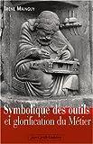 Symbolique des outils et glorification du métier - Jean-Cyrille Godefroy Editions - 27/09/2007
