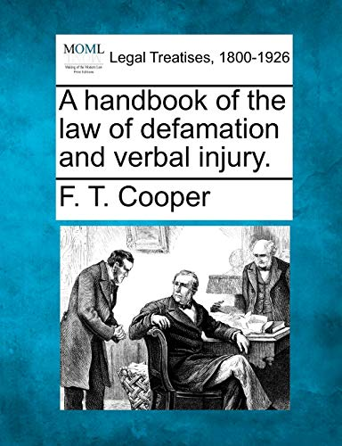 Compare Textbook Prices for A handbook of the law of defamation and verbal injury  ISBN 9781240102617 by Cooper, F. T.