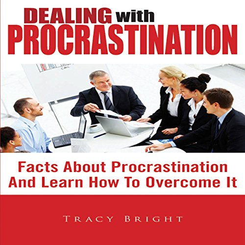 Dealing With Procrastination: Facts About Procrastination And Learn How To Overcome It cover art