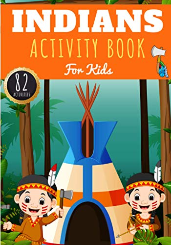 Indians Activity Book: For Kids 4-8 Years Old Boy & Girl | Preschool Activity Book 82 Activities, Games and Puzzles To Discover The Indians of ... | Coloring, Labyrinths, Wordsearch and More.