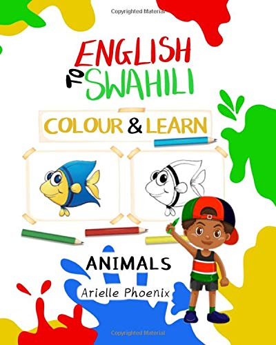 Compare Textbook Prices for English To Swahili Colour & Learn: Animals: Bilingual Children's Educational Colouring Book in English and Kiswahili, 8 by 10 inch Kids Activity Book Learn & Teach An African Language Series  ISBN 9798621596644 by Phoenix, Arielle