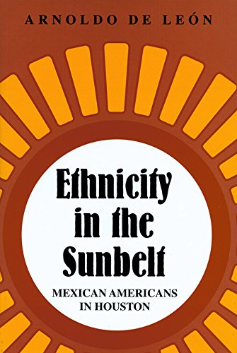 Ethnicity in the Sunbelt: Mexican Americans in Houston (Volume 4) (University of Houston Series in Mexican American Stud