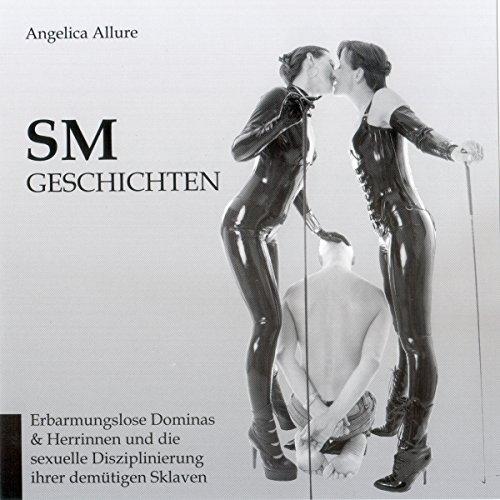 SM-Geschichten. Erbarmungslose Dominas & Herrinnen und die sexuelle Disziplinierung Ihrer demütigen Sklaven Titelbild