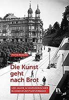 Die Kunst geht nach Brot: 100 Jahre Schweizerischer Buehnenkuenstlerverband