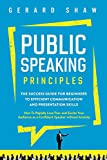 Public Speaking Principles: The Success Guide for Beginners to Efficient Communication and Presentation Skills. How To...