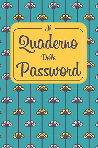 Il Quaderno Delle Password: Per Smemorati, conservare tutte le tue password in un utile taccuino, diario con pagine in ordine alfabetico per ... tuoi account internet su tutti i siti web.