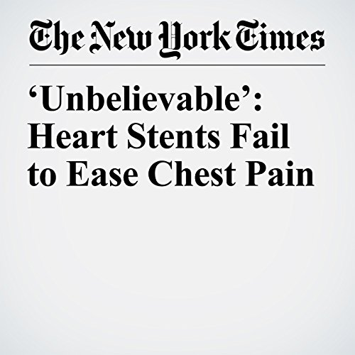 'Unbelievable': Heart Stents Fail to Ease Chest Pain copertina