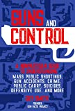 Guns and Control: A Nonpartisan Guide to Understanding Mass Public Shootings, Gun Accidents, Crime, Public Carry, Suicides, Defensive Use, and More (English Edition)