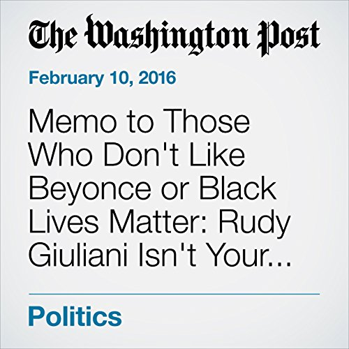 Memo to Those Who Don't Like Beyonce or Black Lives Matter: Rudy Giuliani Isn't Your Best Spokesman audiobook cover art