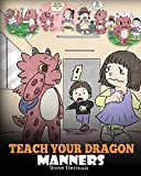 Teach Your Dragon Manners: Train Your Dragon To Be Respectful. A Cute Children Story To Teach Kids About...