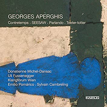 Aperghis: Contretemps, Seesaw, Parlando & Teeter-Tooter