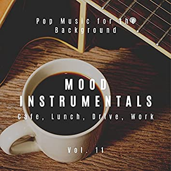 Mood Instrumentals: Pop Music For The Background - Cafe, Lunch, Drive, Work, Vol. 11
