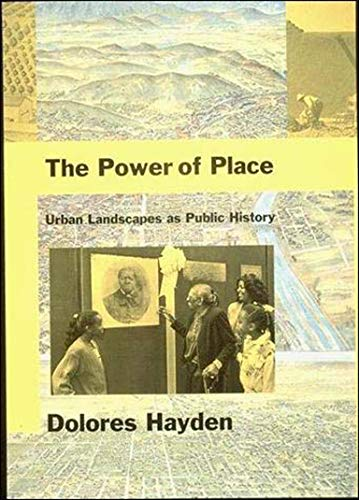 The Power of Place: Urban Landscapes as Public History (The MIT Press)